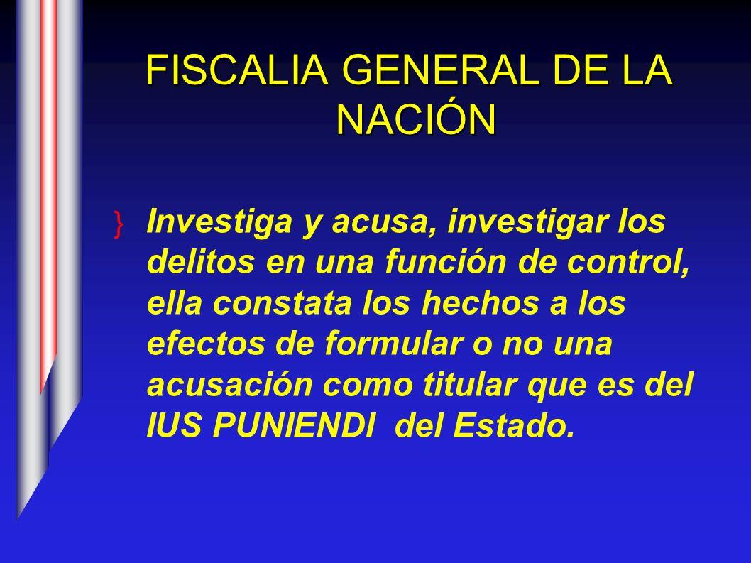 FISCALIA GENERAL DE LA NACIÓN Investiga y acusa, investigar los delitos en una función de control, ella constata los hechos a los efectos de formular