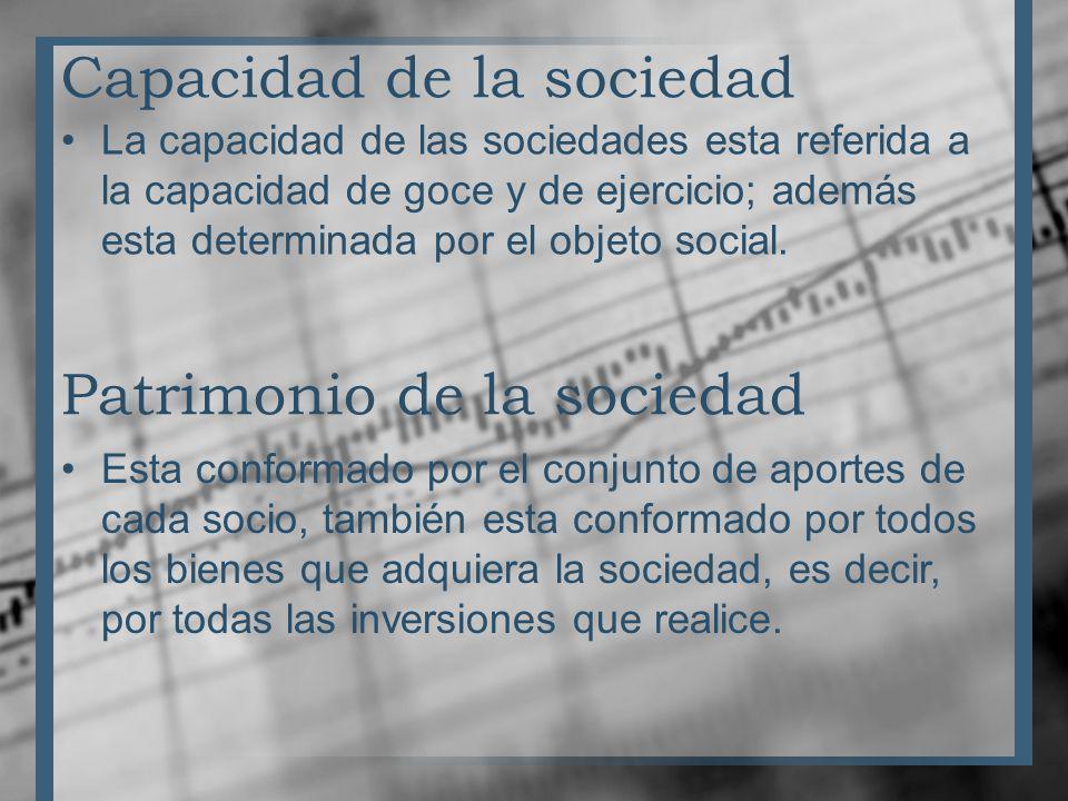 Capacidad de la sociedad La capacidad de las sociedades esta referida a la capacidad de goce y de ejercicio; además esta determinada por el objeto soc