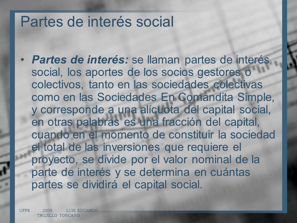 Partes de interés social Partes de interés: se llaman partes de interés social, los aportes de los socios gestores o colectivos, tanto en las sociedad
