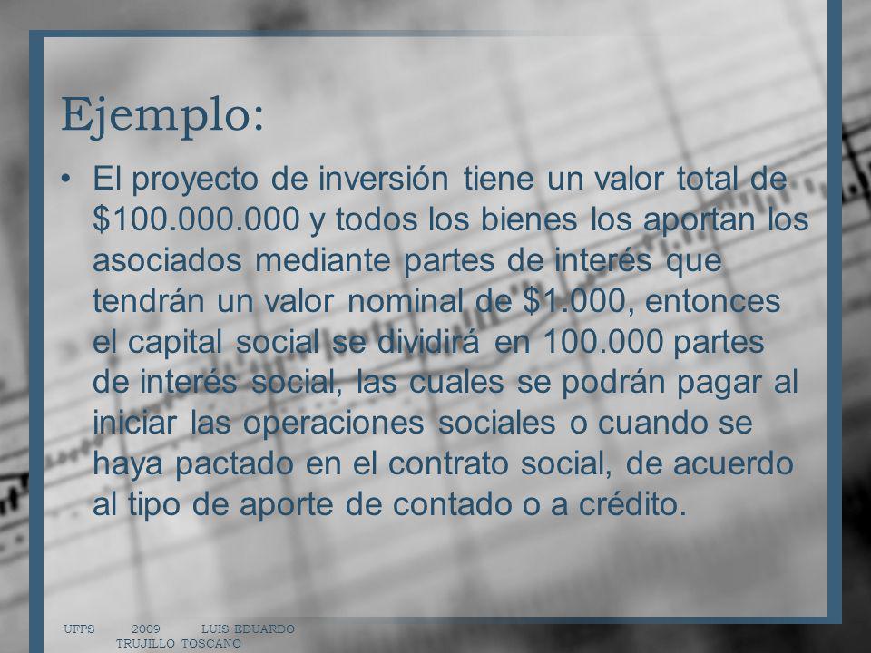Ejemplo: El proyecto de inversión tiene un valor total de $100.000.000 y todos los bienes los aportan los asociados mediante partes de interés que ten