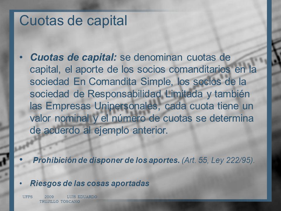 Cuotas de capital Cuotas de capital: se denominan cuotas de capital, el aporte de los socios comanditarios en la sociedad En Comandita Simple, los soc
