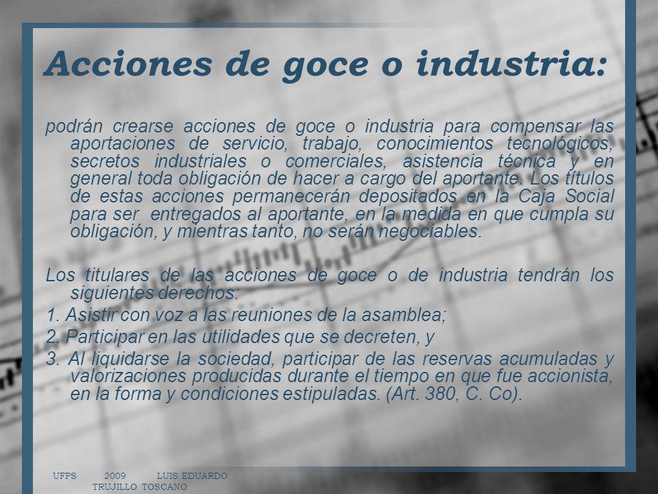 Acciones de goce o industria: podrán crearse acciones de goce o industria para compensar las aportaciones de servicio, trabajo, conocimientos tecnológ