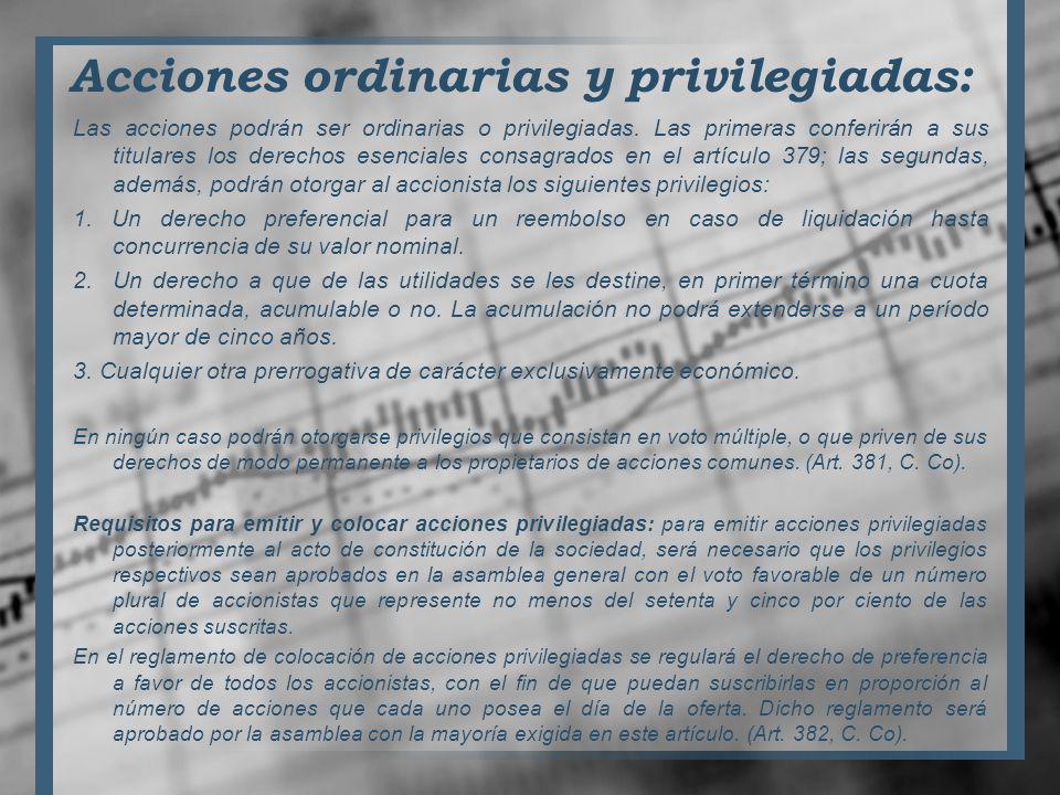 Acciones ordinarias y privilegiadas: Las acciones podrán ser ordinarias o privilegiadas. Las primeras conferirán a sus titulares los derechos esencial
