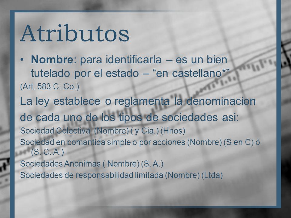 Atributos Nombre: para identificarla – es un bien tutelado por el estado – en castellano* (Art. 583 C. Co.) La ley establece o reglamenta la denominac