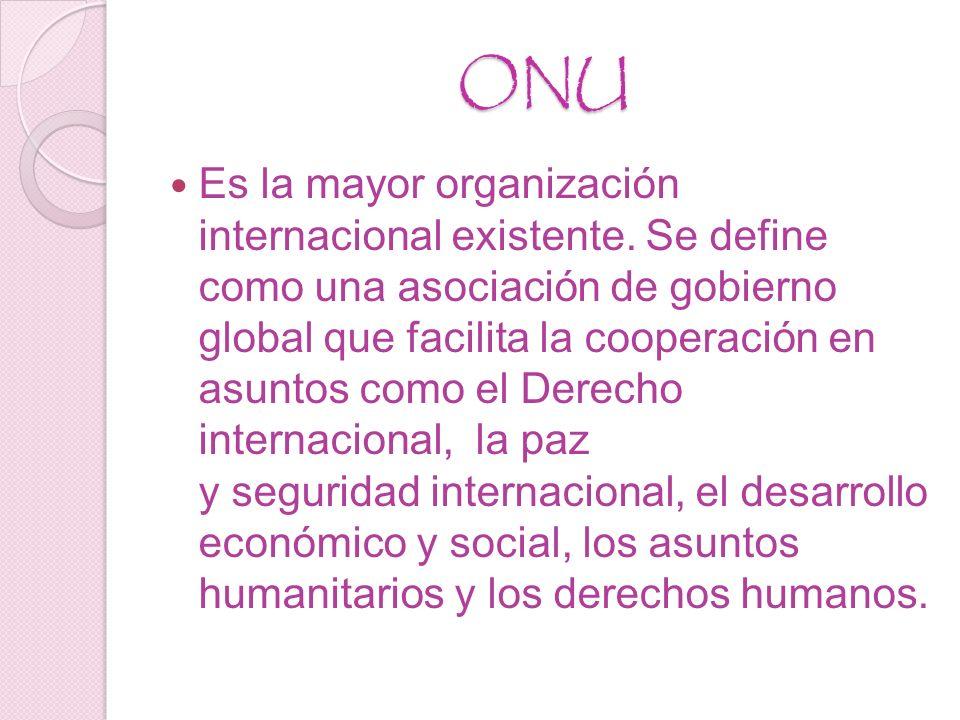 ONU Es la mayor organización internacional existente.