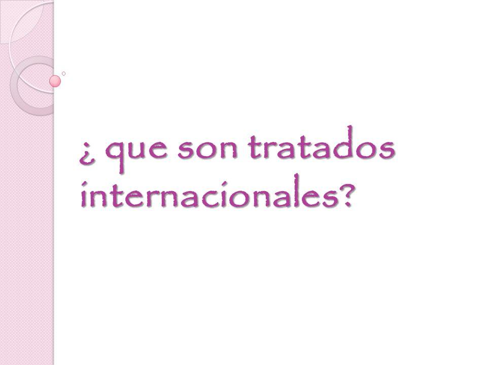 ¿ que son tratados internacionales?