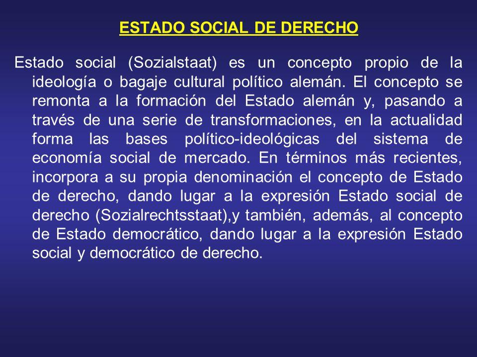 ESTADO SOCIAL DE DERECHO Estado social (Sozialstaat) es un concepto propio de la ideología o bagaje cultural político alemán. El concepto se remonta a