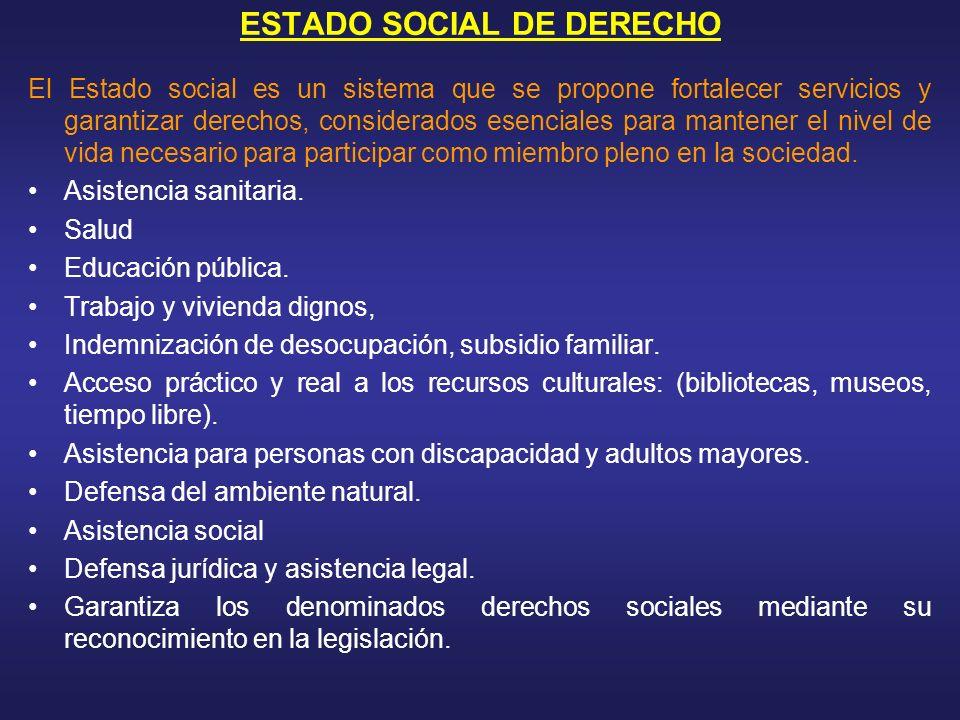 ESTADO SOCIAL DE DERECHO El Estado social es un sistema que se propone fortalecer servicios y garantizar derechos, considerados esenciales para manten