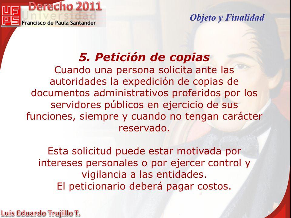 5. Petición de copias Cuando una persona solicita ante las autoridades la expedición de copias de documentos administrativos proferidos por los servid