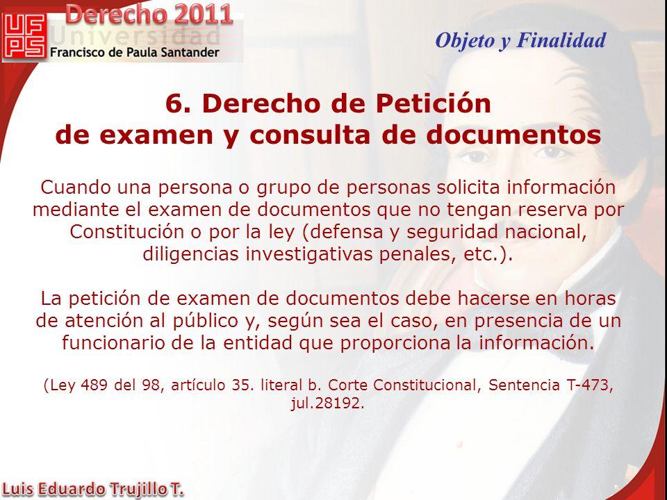 6. Derecho de Petición de examen y consulta de documentos Cuando una persona o grupo de personas solicita información mediante el examen de documentos