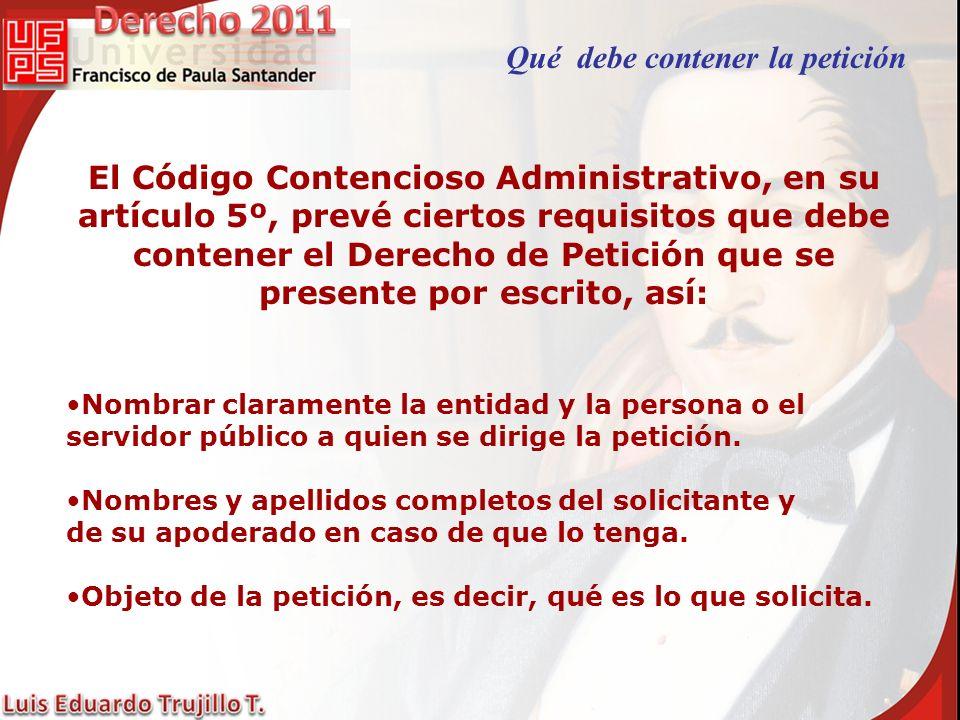 El Código Contencioso Administrativo, en su artículo 5º, prevé ciertos requisitos que debe contener el Derecho de Petición que se presente por escrito