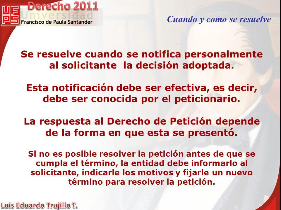 Se resuelve cuando se notifica personalmente al solicitante la decisión adoptada. Esta notificación debe ser efectiva, es decir, debe ser conocida por