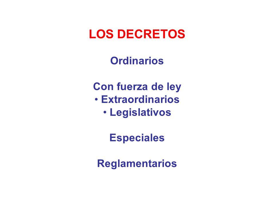 LOS DECRETOS Ordinarios Con fuerza de ley Extraordinarios Legislativos Especiales Reglamentarios