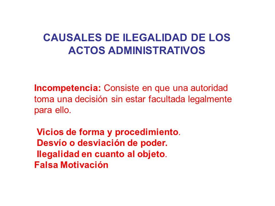 CAUSALES DE ILEGALIDAD DE LOS ACTOS ADMINISTRATIVOS Incompetencia: Consiste en que una autoridad toma una decisión sin estar facultada legalmente para