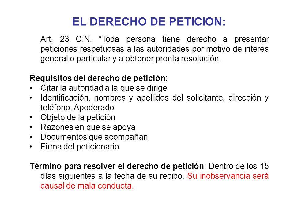 EL DERECHO DE PETICION: Art. 23 C.N. Toda persona tiene derecho a presentar peticiones respetuosas a las autoridades por motivo de interés general o p