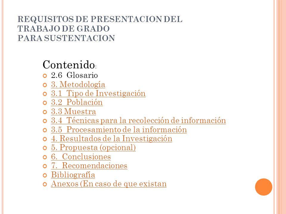REQUISITOS DE PRESENTACION DEL TRABAJO DE GRADO PARA SUSTENTACION Contenido : 2.6 Glosario 3. Metodología 3.1 Tipo de Investigación 3.2 Población 3.3