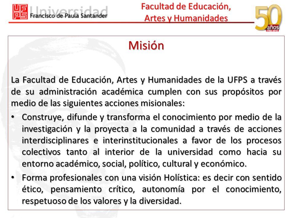 Facultad de Educación, Artes y Humanidades Misión La Facultad de Educación, Artes y Humanidades de la UFPS a través de su administración académica cum