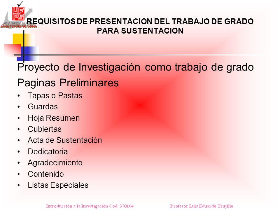 REQUISITOS DE PRESENTACION DEL TRABAJO DE GRADO PARA SUSTENTACION Proyecto de Investigación como trabajo de grado Paginas Preliminares Tapas o Pastas