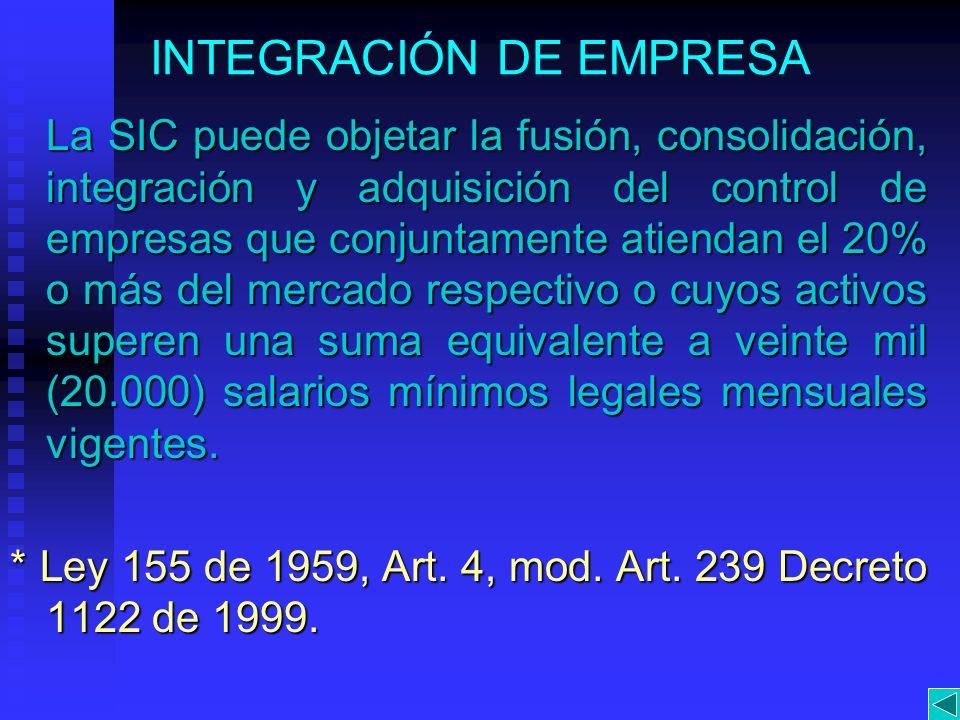 INTEGRACIÓN DE EMPRESA La SIC puede objetar la fusión, consolidación, integración y adquisición del control de empresas que conjuntamente atiendan el