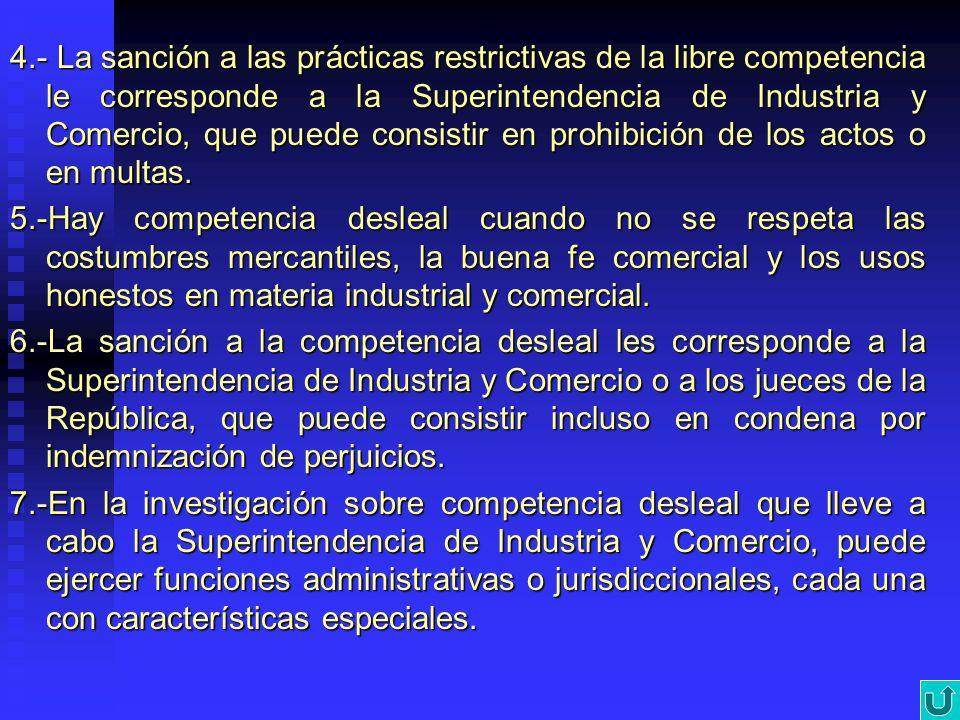 4.- La sanción a las prácticas restrictivas de la libre competencia le corresponde a la Superintendencia de Industria y Comercio, que puede consistir