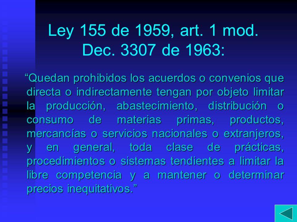 Ley 155 de 1959, art. 1 mod. Dec. 3307 de 1963: Quedan prohibidos los acuerdos o convenios que directa o indirectamente tengan por objeto limitar la p