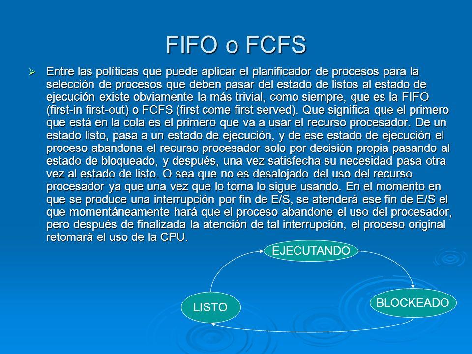 FIFO o FCFS Entre las políticas que puede aplicar el planificador de procesos para la selección de procesos que deben pasar del estado de listos al es