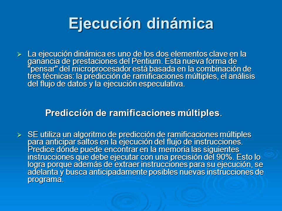 Ejecución dinámica La ejecución dinámica es uno de los dos elementos clave en la ganancia de prestaciones del Pentium. Esta nueva forma de