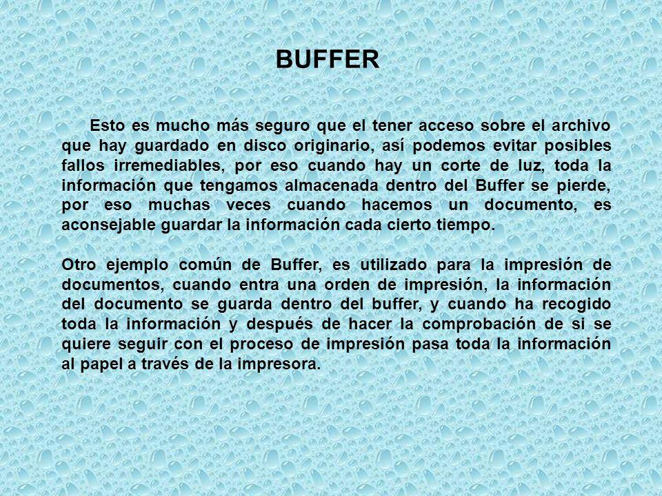 Memoria CACHE (tamaño del BUFFER) El BUFFER o CACHE es una memoria que va incluida en la controladora interna del disco duro, de modo que todos los datos que se leen y escriben a disco duro se almacenan primeramente en el buffer.