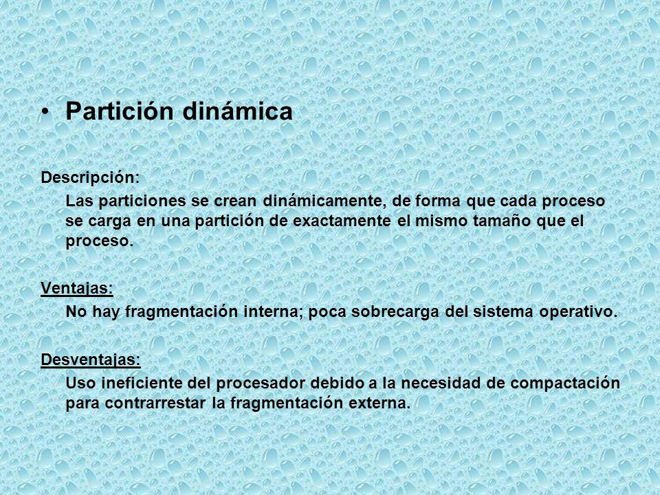 Partición dinámica Descripción: Las particiones se crean dinámicamente, de forma que cada proceso se carga en una partición de exactamente el mismo ta