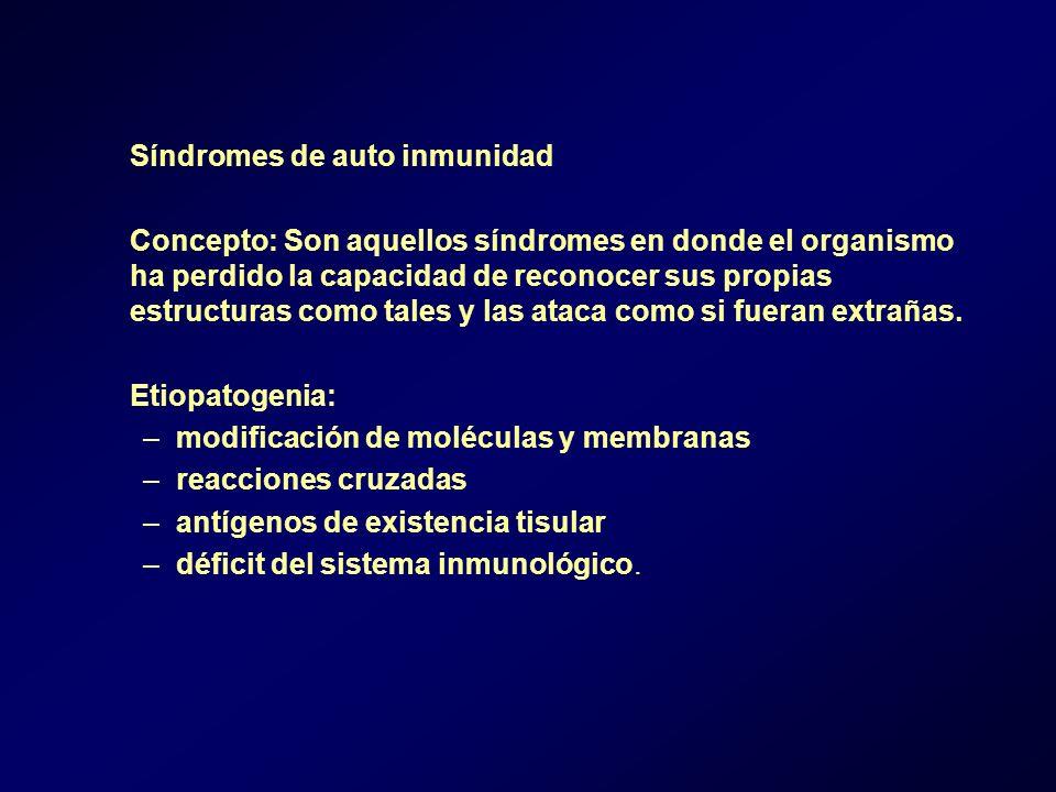 Síndromes de auto inmunidad Concepto: Son aquellos síndromes en donde el organismo ha perdido la capacidad de reconocer sus propias estructuras como t