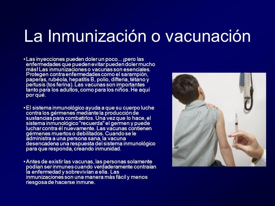 La Inmunización o vacunación Las inyecciones pueden doler un poco... ¡pero las enfermedades que pueden evitar pueden doler mucho más! Las inmunizacion
