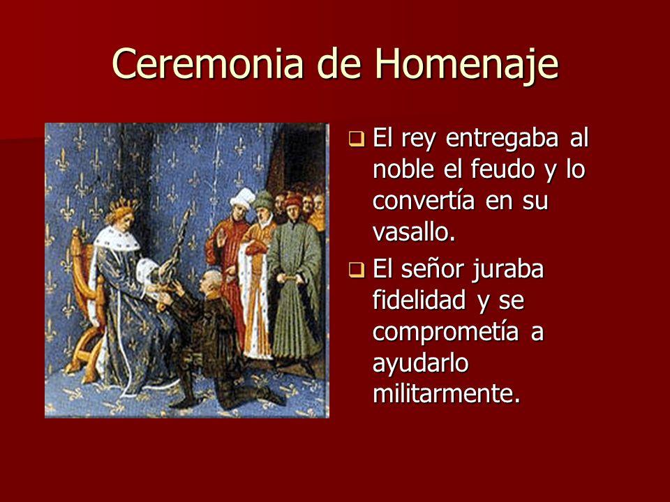 Ceremonia de Homenaje El rey entregaba al noble el feudo y lo convertía en su vasallo. El rey entregaba al noble el feudo y lo convertía en su vasallo