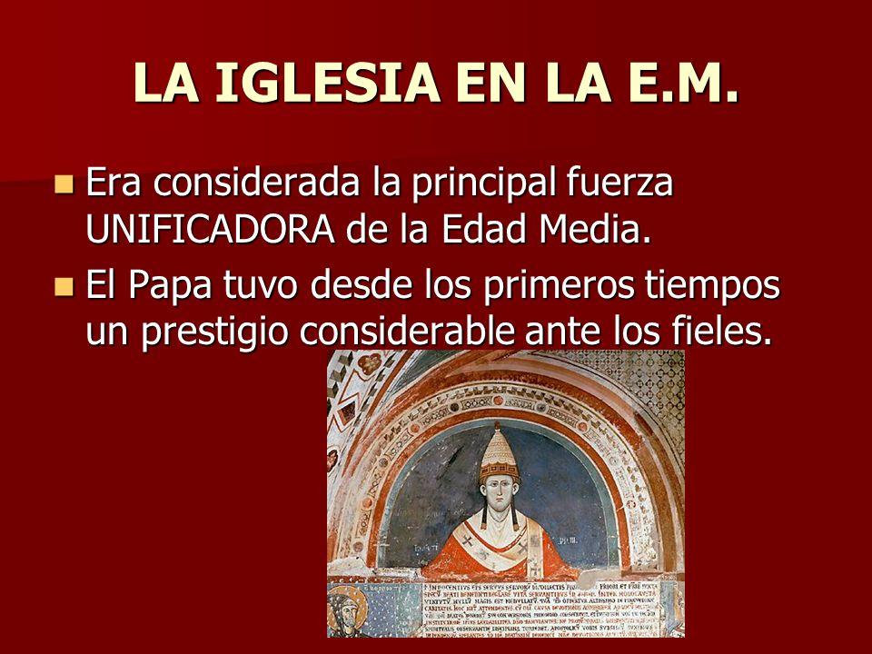 LA IGLESIA EN LA E.M. Era considerada la principal fuerza UNIFICADORA de la Edad Media. Era considerada la principal fuerza UNIFICADORA de la Edad Med