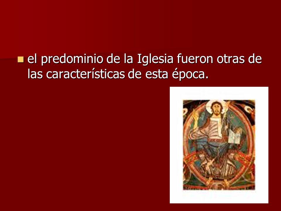 el predominio de la Iglesia fueron otras de las características de esta época. el predominio de la Iglesia fueron otras de las características de esta