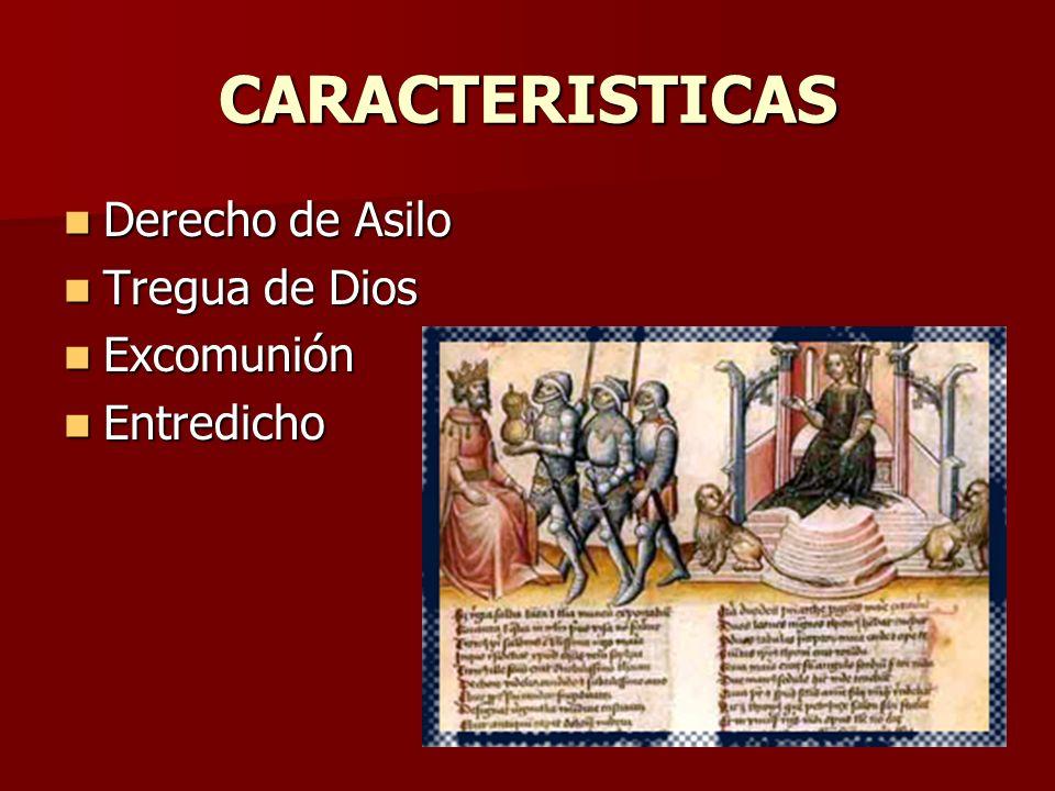CARACTERISTICAS Derecho de Asilo Derecho de Asilo Tregua de Dios Tregua de Dios Excomunión Excomunión Entredicho Entredicho