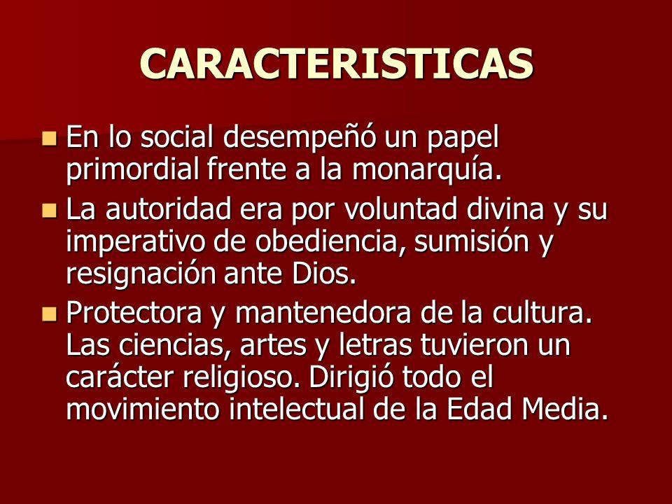 CARACTERISTICAS En lo social desempeñó un papel primordial frente a la monarquía. En lo social desempeñó un papel primordial frente a la monarquía. La