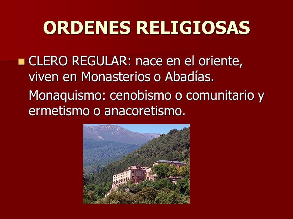 ORDENES RELIGIOSAS CLERO REGULAR: nace en el oriente, viven en Monasterios o Abadías. CLERO REGULAR: nace en el oriente, viven en Monasterios o Abadía