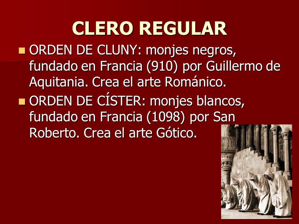 CLERO REGULAR ORDEN DE CLUNY: monjes negros, fundado en Francia (910) por Guillermo de Aquitania. Crea el arte Románico. ORDEN DE CLUNY: monjes negros