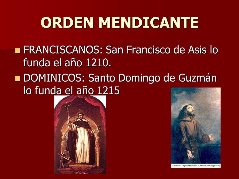 ORDEN MENDICANTE FRANCISCANOS: San Francisco de Asis lo funda el año 1210. FRANCISCANOS: San Francisco de Asis lo funda el año 1210. DOMINICOS: Santo