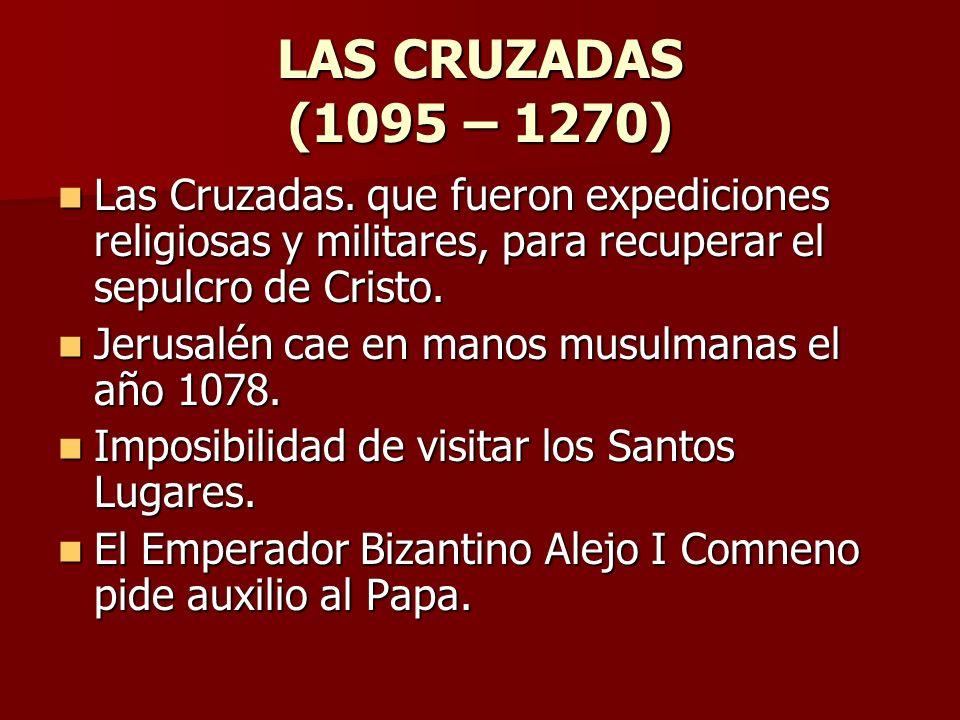 LAS CRUZADAS (1095 – 1270) Las Cruzadas. que fueron expediciones religiosas y militares, para recuperar el sepulcro de Cristo. Las Cruzadas. que fuero
