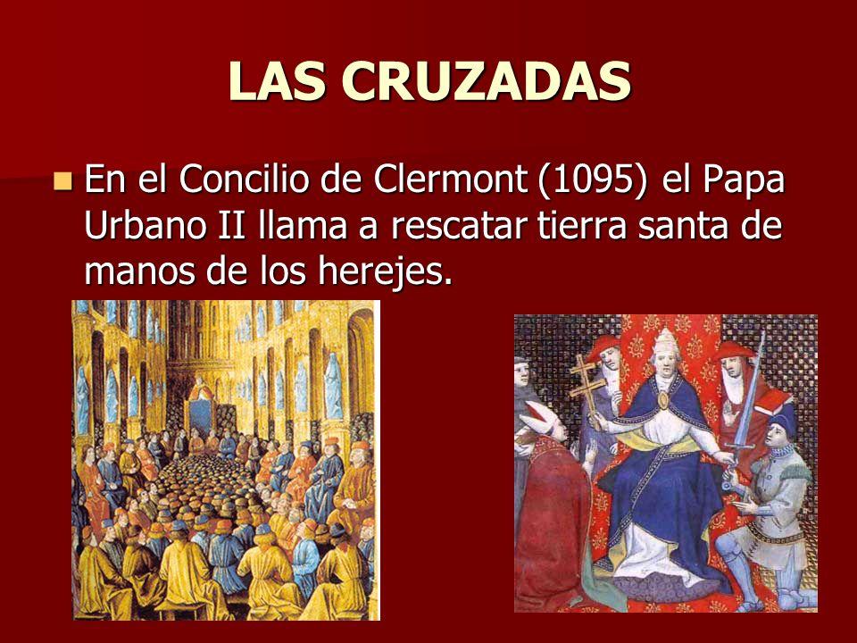 LAS CRUZADAS En el Concilio de Clermont (1095) el Papa Urbano II llama a rescatar tierra santa de manos de los herejes. En el Concilio de Clermont (10