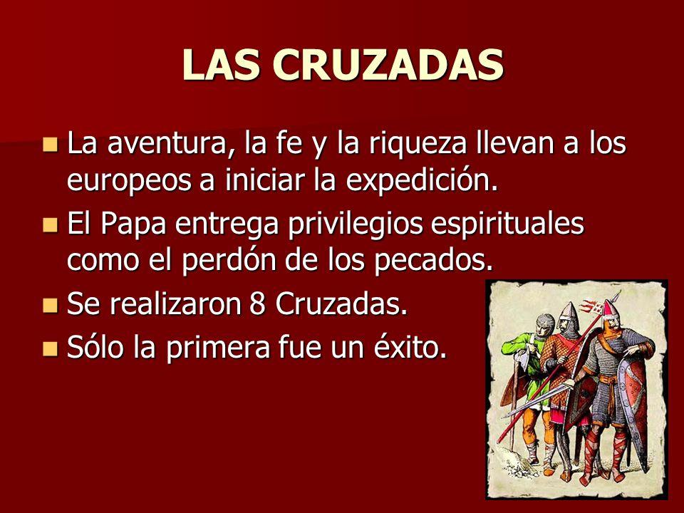 LAS CRUZADAS La aventura, la fe y la riqueza llevan a los europeos a iniciar la expedición. La aventura, la fe y la riqueza llevan a los europeos a in