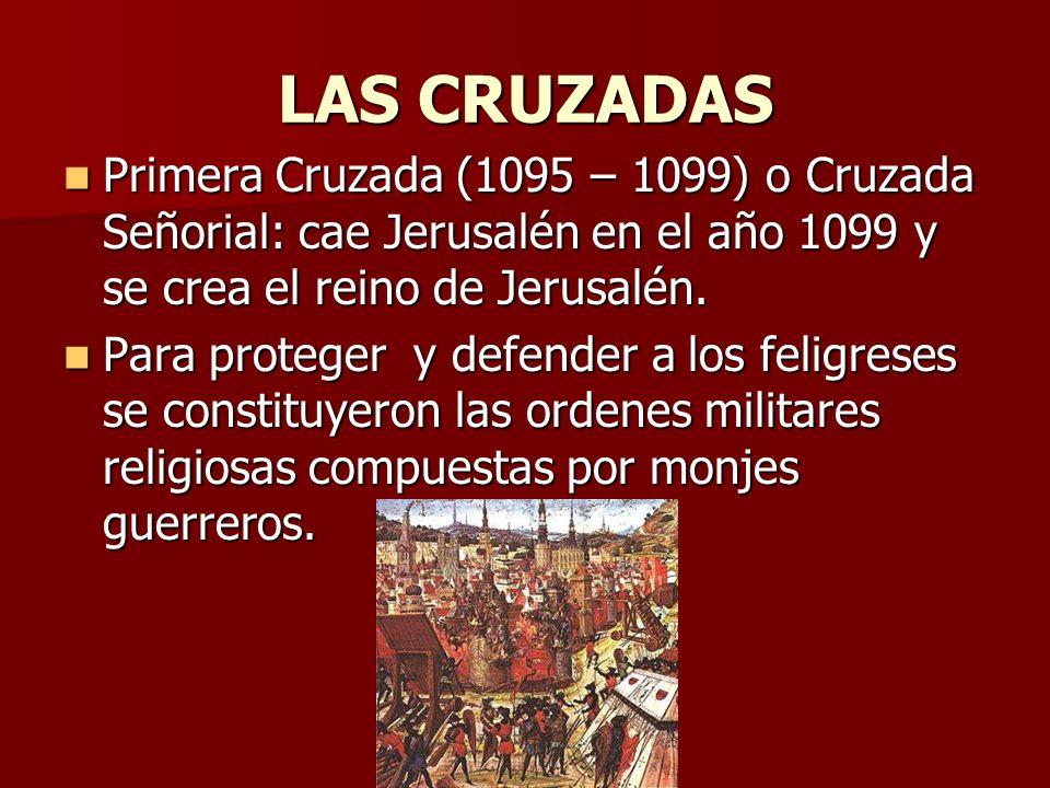 LAS CRUZADAS Primera Cruzada (1095 – 1099) o Cruzada Señorial: cae Jerusalén en el año 1099 y se crea el reino de Jerusalén. Primera Cruzada (1095 – 1