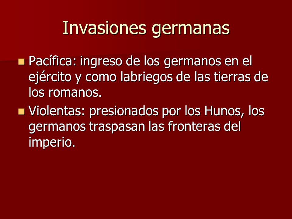 Invasiones germanas Pacífica: ingreso de los germanos en el ejército y como labriegos de las tierras de los romanos. Pacífica: ingreso de los germanos
