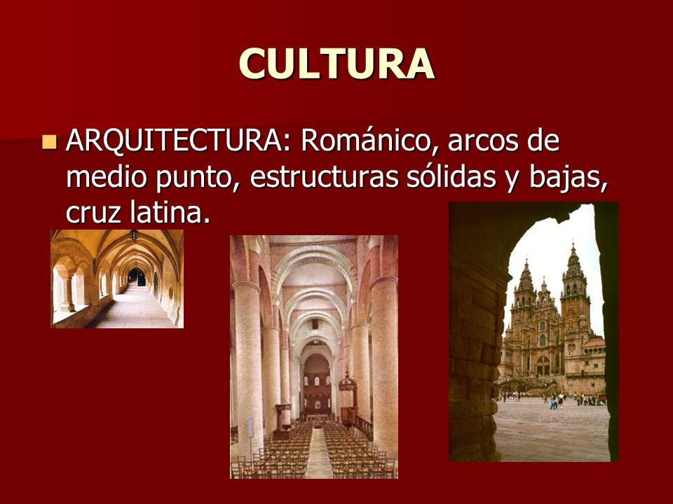 CULTURA ARQUITECTURA: Románico, arcos de medio punto, estructuras sólidas y bajas, cruz latina. ARQUITECTURA: Románico, arcos de medio punto, estructu
