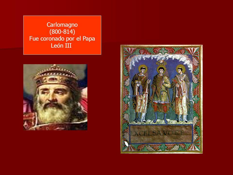 Carlomagno (800-814) Fue coronado por el Papa León III