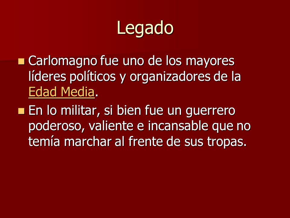 Legado Carlomagno fue uno de los mayores líderes políticos y organizadores de la Edad Media. Carlomagno fue uno de los mayores líderes políticos y org