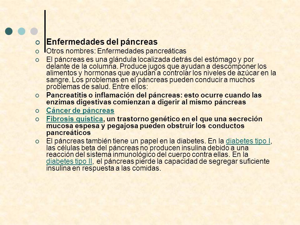 Enfermedades del páncreas Otros nombres: Enfermedades pancreáticas El páncreas es una glándula localizada detrás del estómago y por delante de la colu