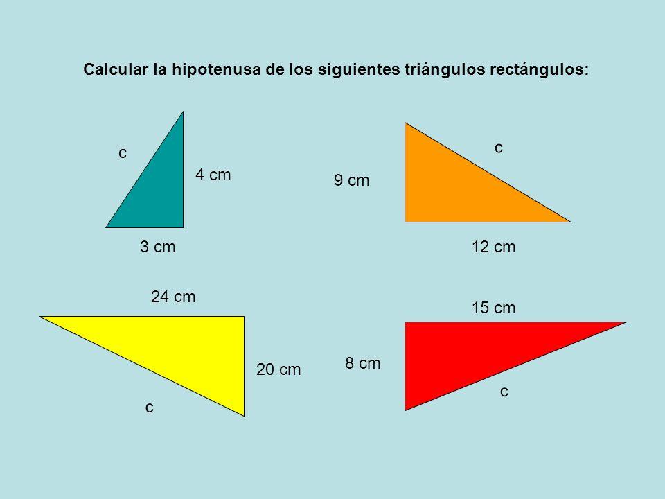 3 cm 4 cm c Calcular la hipotenusa de los siguientes triángulos rectángulos: c 20 cm 24 cm 9 cm c 12 cm 8 cm 15 cm c