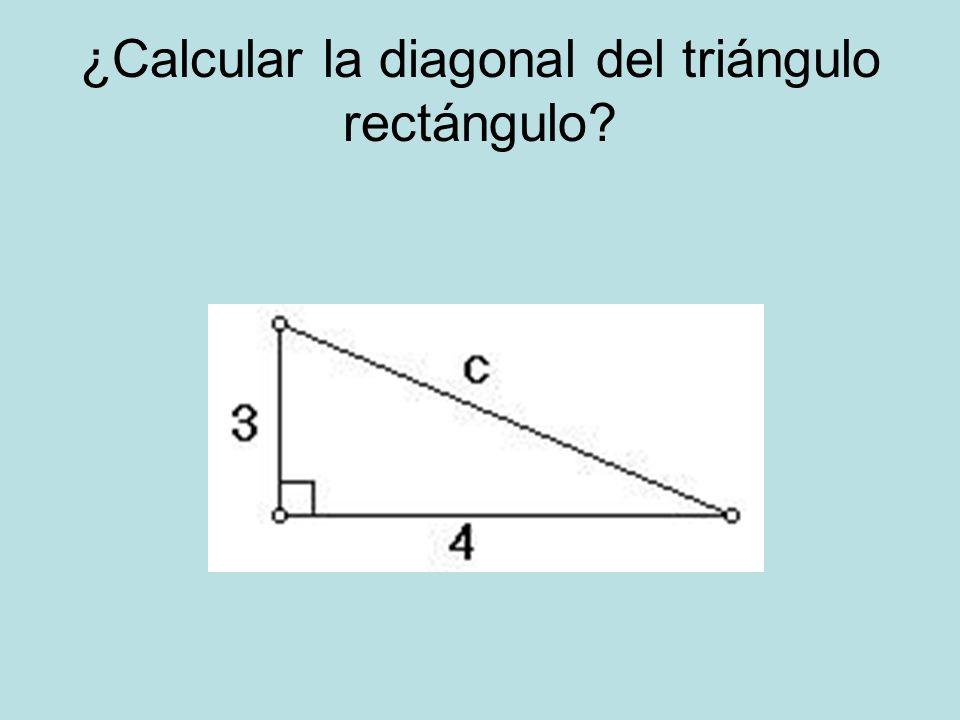 ¿Calcular la diagonal del triángulo rectángulo?